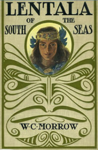 Books Illustrated by Maynard Dixon - LENTANA OF THE SOUTH SEAS: THE ROMANTIC TALE OF A LOST COLONY W.C. Morrow